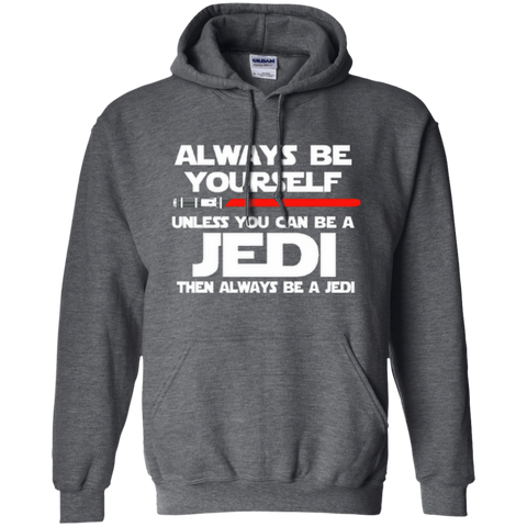 Always Be Yourself Unless You Can Be A Jedi Then Always Be A Jedi Pullover Hoodie 8 oz