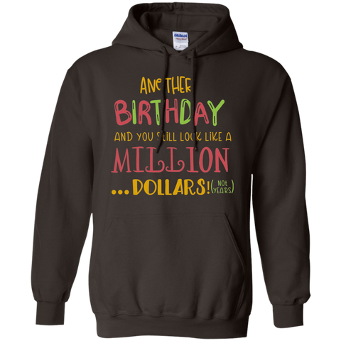 Another Birthday and you still look like a million dollars! ( not years )  Hoodie