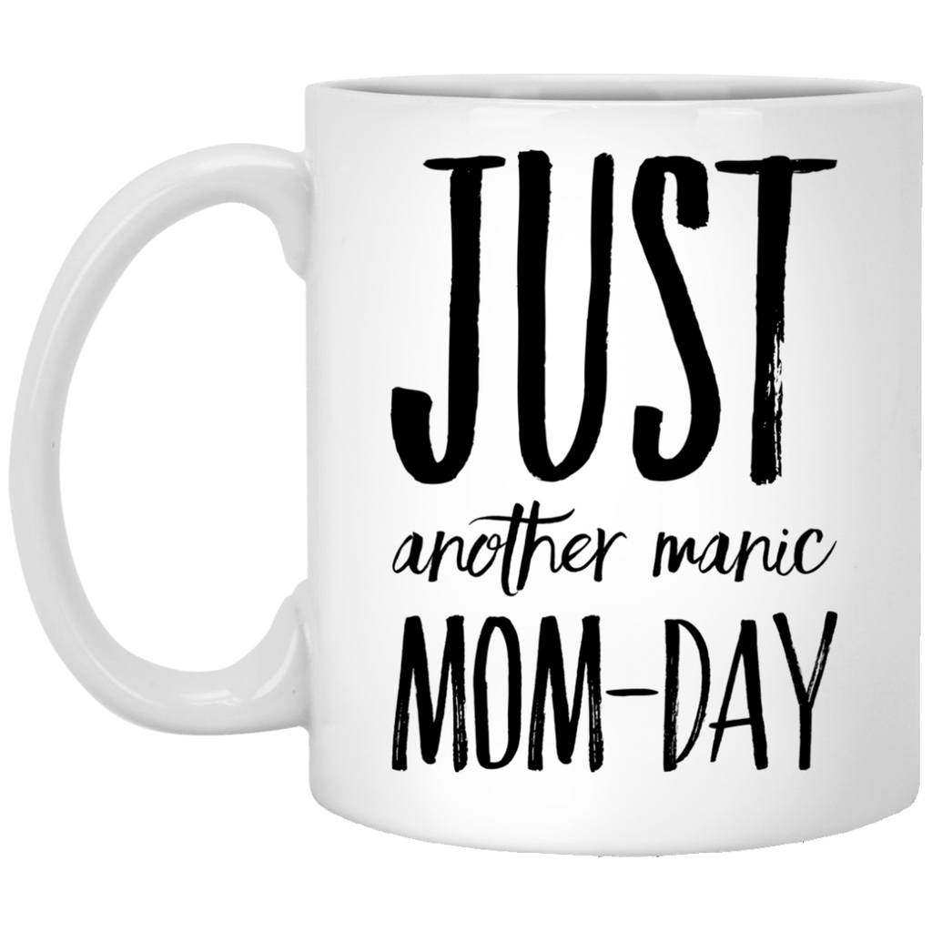 Just another Manic Mom-Day  11 oz. White Mug