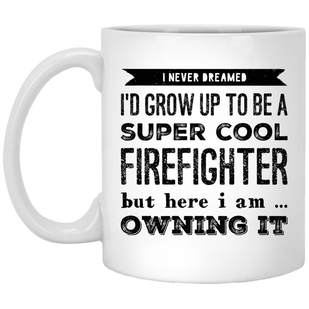 I never dreamed i'd Grow up to be a super cool tow firefighter  but here i am owning it  Mug