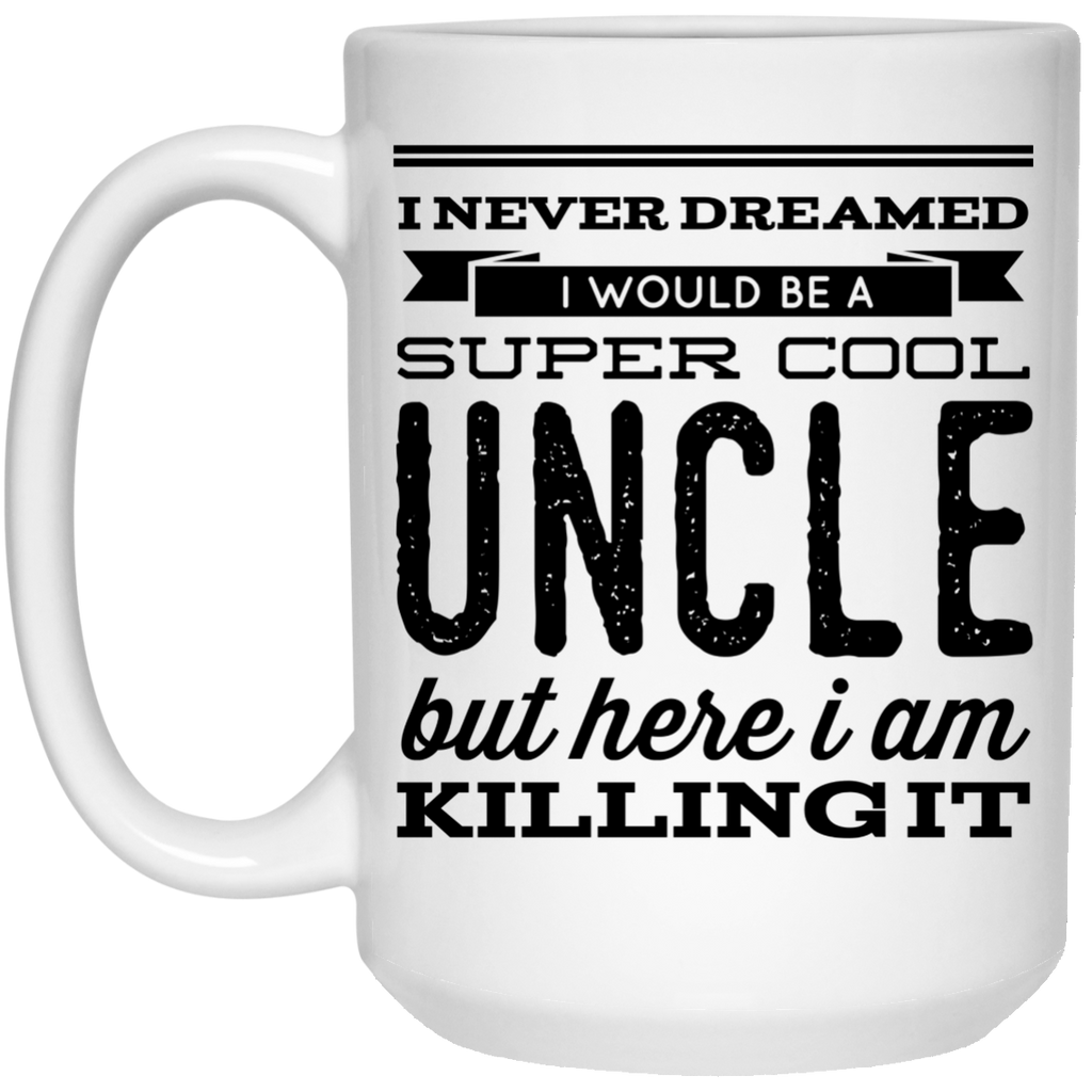 I Never dreamed I would be a super cool uncle but here i am killing it Mug - 15oz