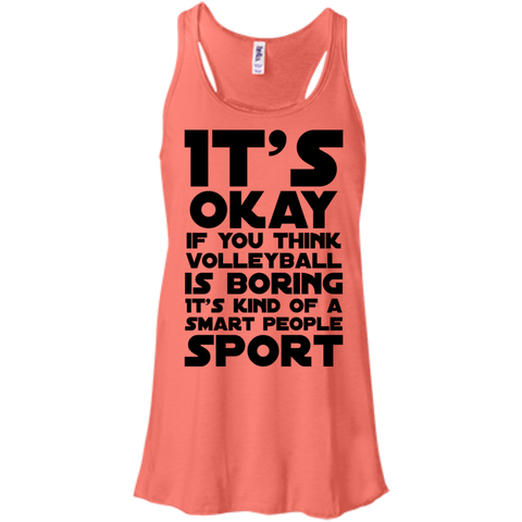 It's okay if you think volleyball  is boring it's kind of a smart people sport  Flowy Racerback Tank