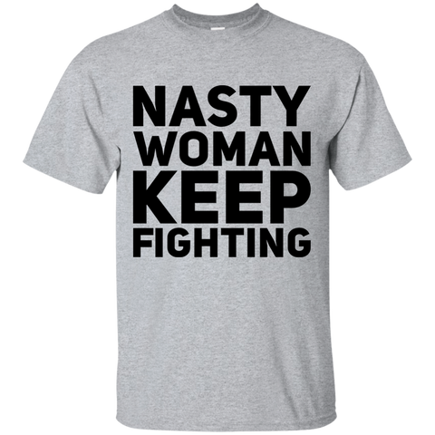 Nasty Woman Keep Fighting   T-Shirt