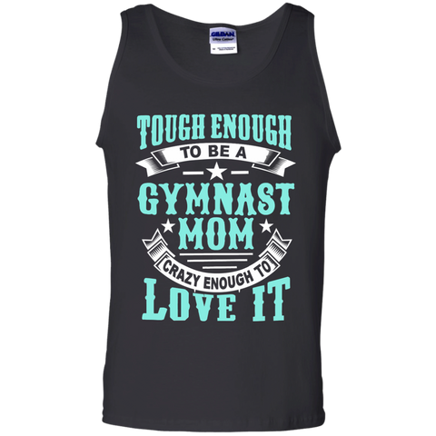 Tough Enough to be a Gymnast Mom Crazy Enough to Love It 100% Cotton Tank Top