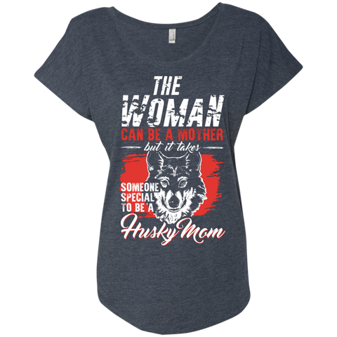 Someone special to be a Husky Mom  Level Ladies Triblend Dolman Sleeve