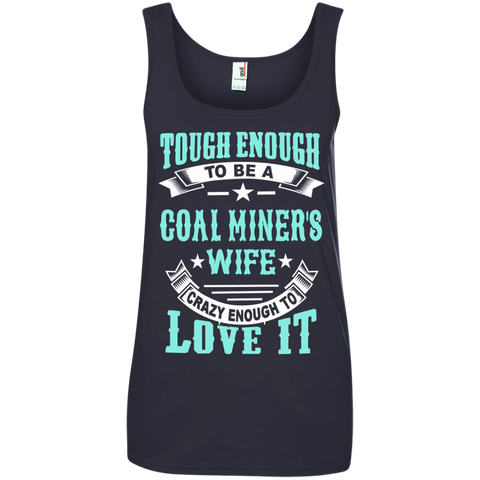 Tough Enough to be a Coal Miner's Wife Crazy Enough to Love It Ladies' 100% Ringspun Cotton Tank Top