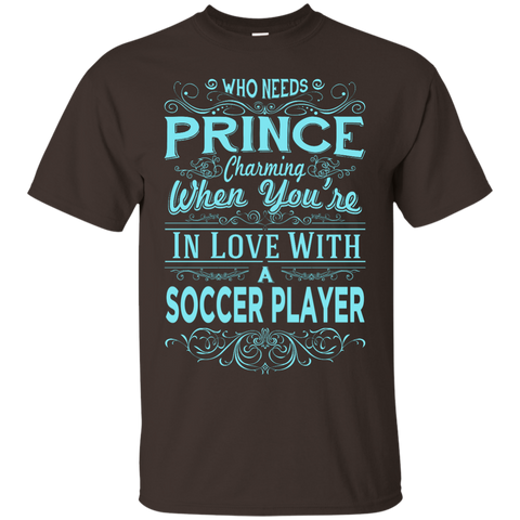 Who needs prince charming when you're in love with a soccer player  T-Shirt