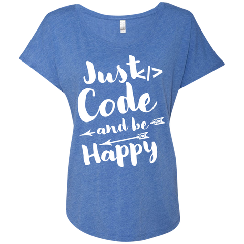 Just Code and Be Happy   Ladies Triblend Dolman Sleeve