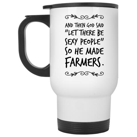 "And then God Said ""Let there be sexy people "" so he made Farmers White Travel  Mug"