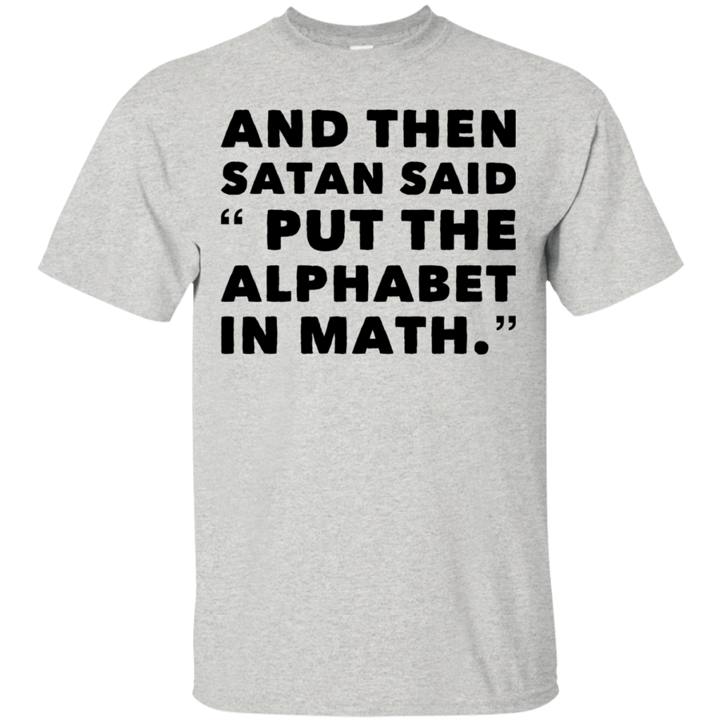 "And Then Satan said ""Put the Alphabet in Math "". T-Shirt"