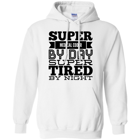 Super Medical Coder by Day Super Tired by Night  Hoodie 8 oz.