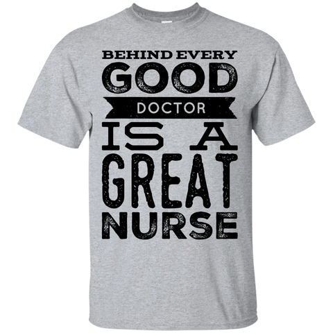Behind every good doctor is a great nurse  T-Shirt