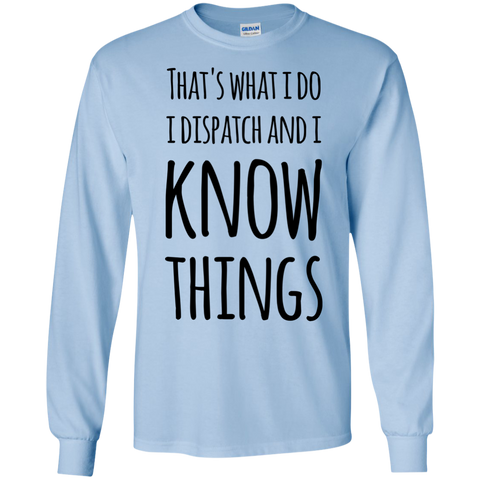 That's what i do i dispatch and i know things LS   Tshirt