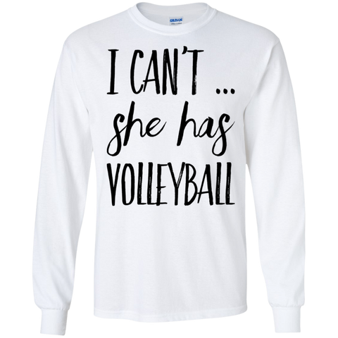 I Can't .. she has volleyball   LS  T-Shirt