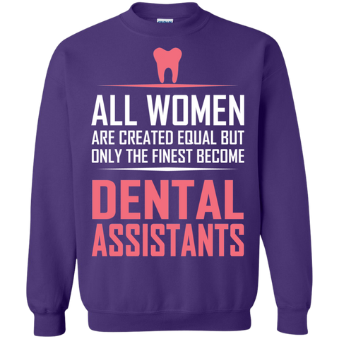 All women are created equal but only the finest become dental assistants Sweatshirt