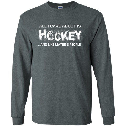 All I care about is Hockey and like maybe 3 people  LS  Tshirt