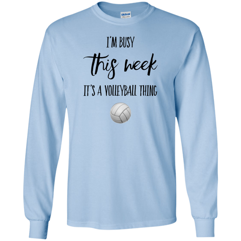 I'm Busy This Week It's a volleyball thing LS Tshirt