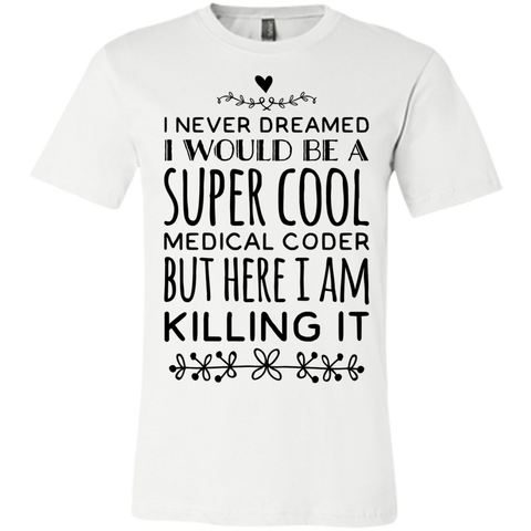 I never dreamed I would be a super cool medical coder  but here i am killing it    Unisex Jersey Short-Sleeve T-Shirt