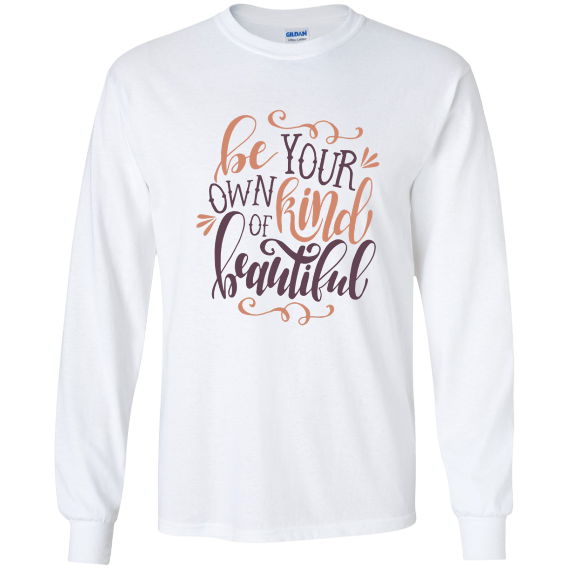 Be your own kind of beautiful LS Tshirt