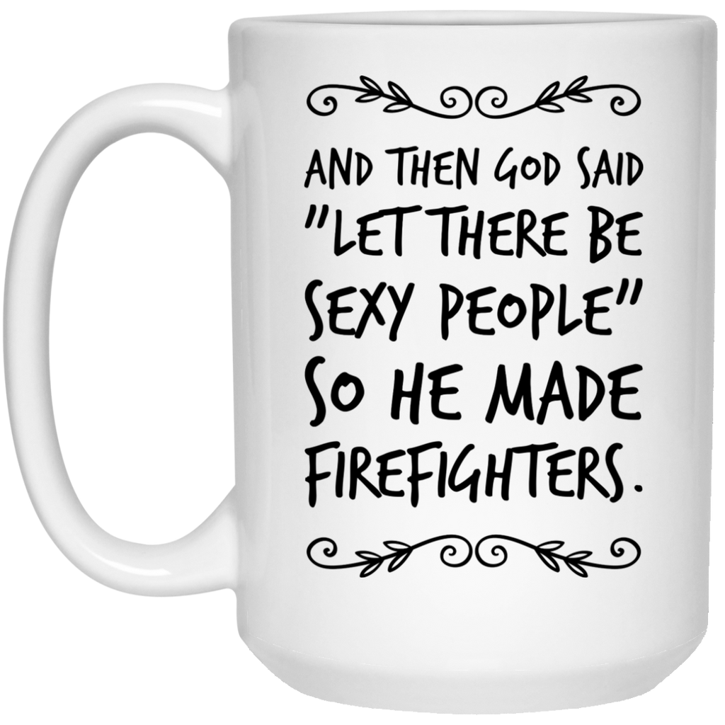 "And then God Said ""Let there be sexy people "" so he made Firefighters  Mug - 15oz"