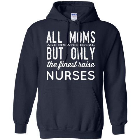 All Moms are created equal but only the finest raise Nurses  Hoodie