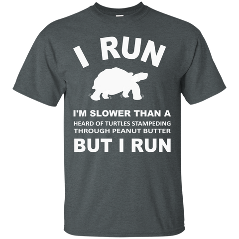 I run I'm Slower than a heard of turtles stampeding through Peanut Butter But I Run Cotton T-Shirt