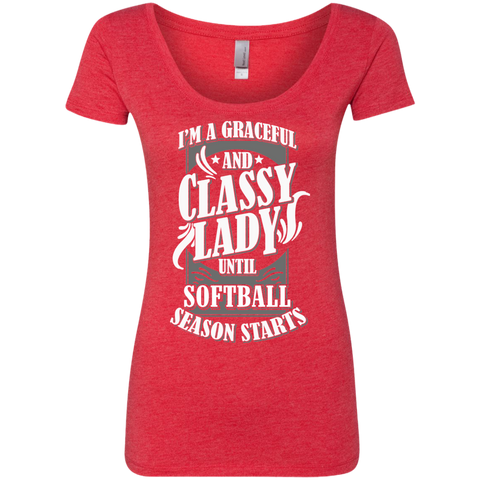 I'm a Graceful and Classy Lady until Softball Season Starts Next Level Ladies Triblend Scoop