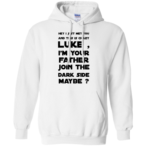 Hey I just met you and this is crazy Luke , I'm your father join the dark side Maybe?   Hoodie