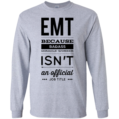 EMT  because badass miracle worker isn't an official job title LS Tshirt