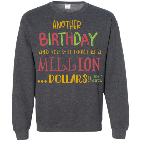 Another Birthday and you still look like a million dollars! ( not years )  Sweatshirt