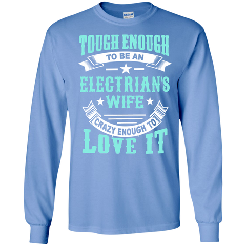 Tough Enough to be an Electrician's Wife Crazy Enough to Love ItLS Ultra Cotton Tshirt