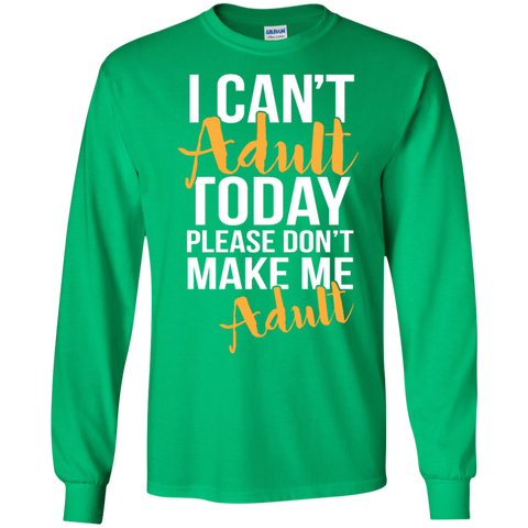 I can't adult today Please dont make me adult  LS Ultra Cotton Tshirt