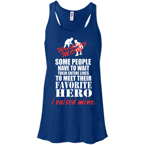 Some people have to wait their entire lives to meet their favorite Hero I raised mine Wrestling  Mom Flowy Racerback Tank