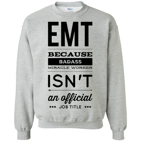 EMT  because badass miracle worker isn't an official job title Sweatshirt
