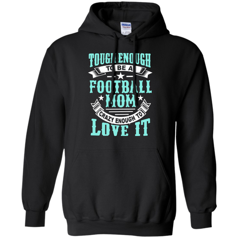 Tough Enough to be a Football Mom Crazy Enough to Love It Pullover Hoodie 8 oz