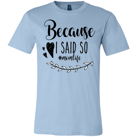 Because  I said so ... #momlife   T-Shirt