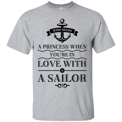 Who Needs a princes when you're in love with a sailor  T-Shirt
