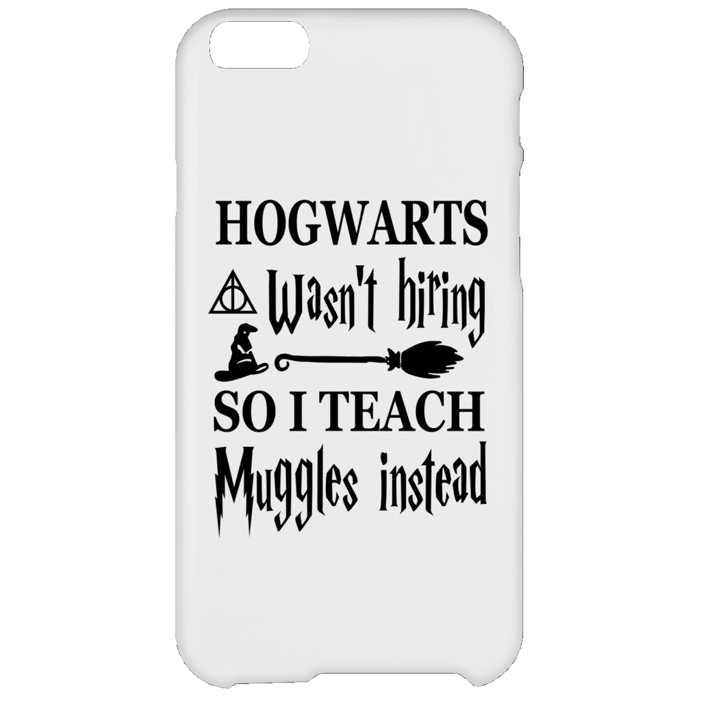 Hogwarts wasn't hiring so I Teach muggles instead  Iphone  6 Plus Case