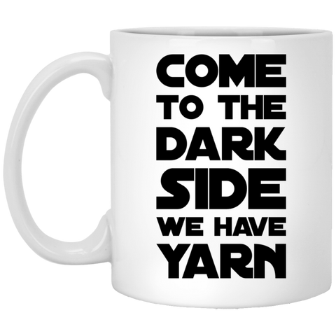 Come to the Dark Side We have Yarn 11 oz. White Mug