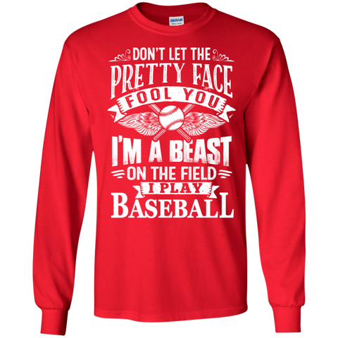 Dont Let the Pretty face fool you I am a beast on the field I Play Baseball  LS  Ultra Cotton Tshirt