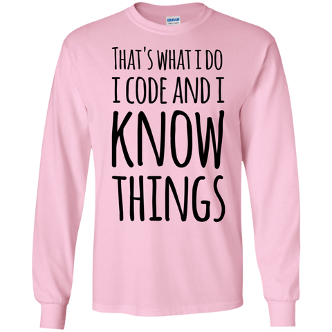 That's what i do i code and i know things  LS  Tshirt