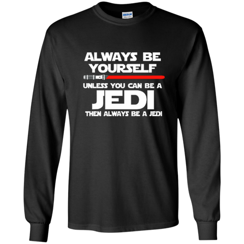 Always Be Yourself Unless You Can Be A Jedi Then Always Be A Jedi LS Ultra Cotton Tshirt