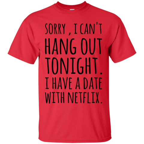 Sorry , I can't hang out tonight. I have a date with netflix  T-Shirt