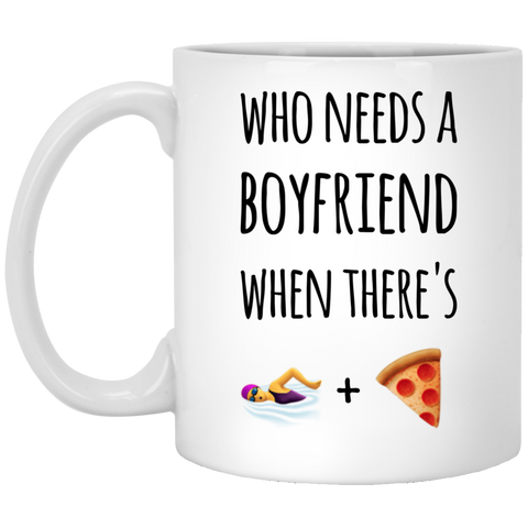 Who needs a boyfriend when there's swimming and pizza   Mug