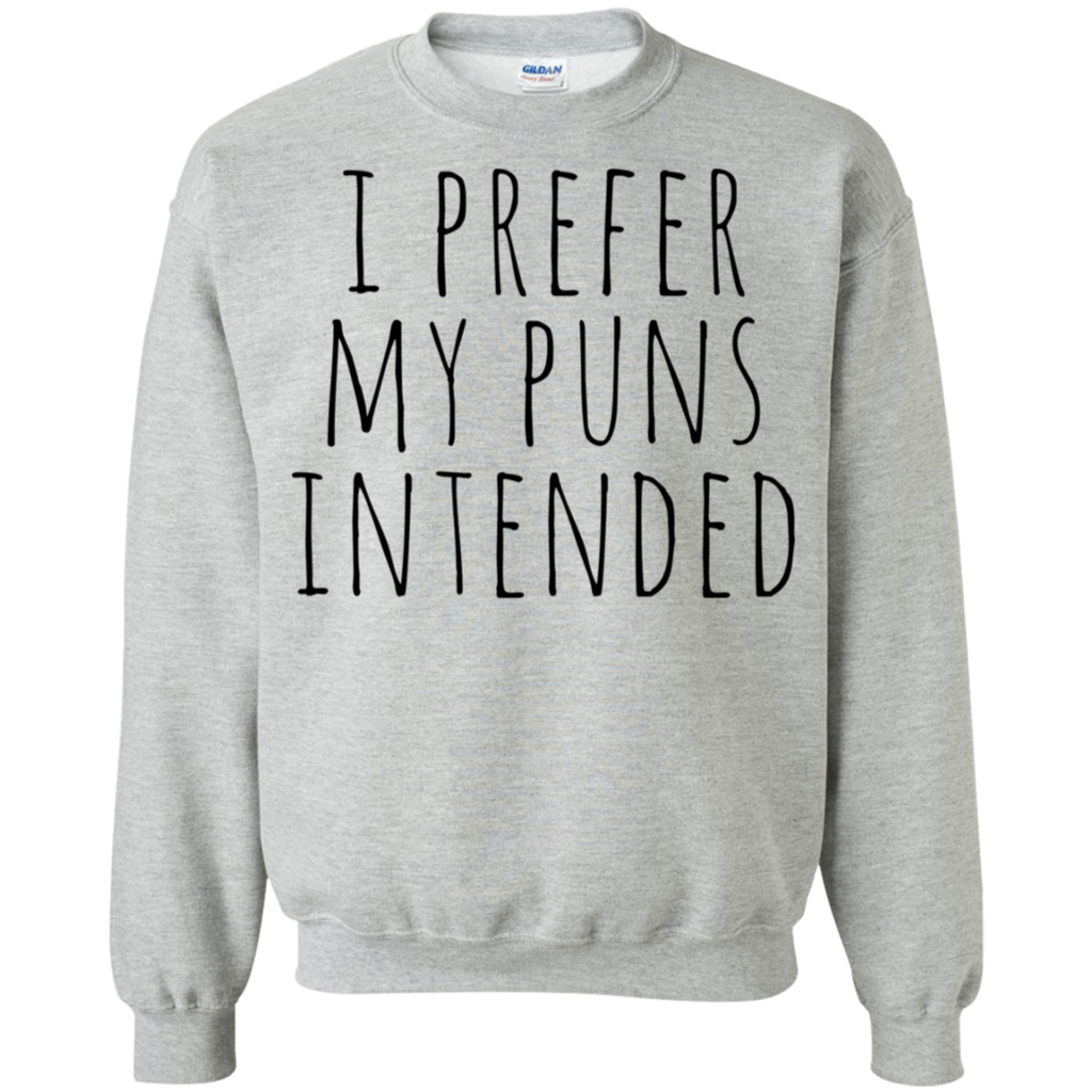 I prefer my puns intended Sweatshirt