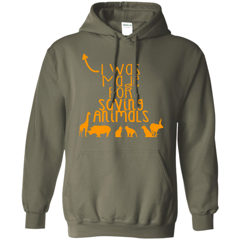 I was made for saving animals   Hoodie 8 oz