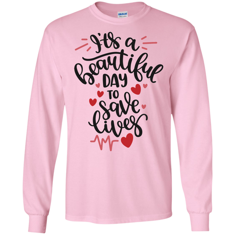 It's a beautiful day to save lives  LS Tshirt