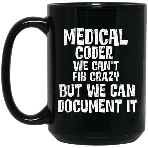 Medical Coder we can't fix crazy but we can document it 15 oz. Black Mug