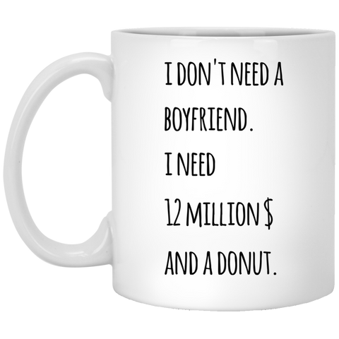 I Don't need a boyfriend. I need 12 millions and a donut  Mug
