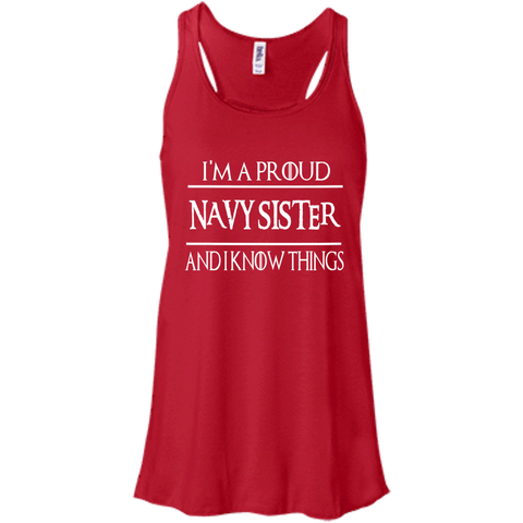 I'm a Proud Navy Sister  and i know things   Flowy Racerback Tank
